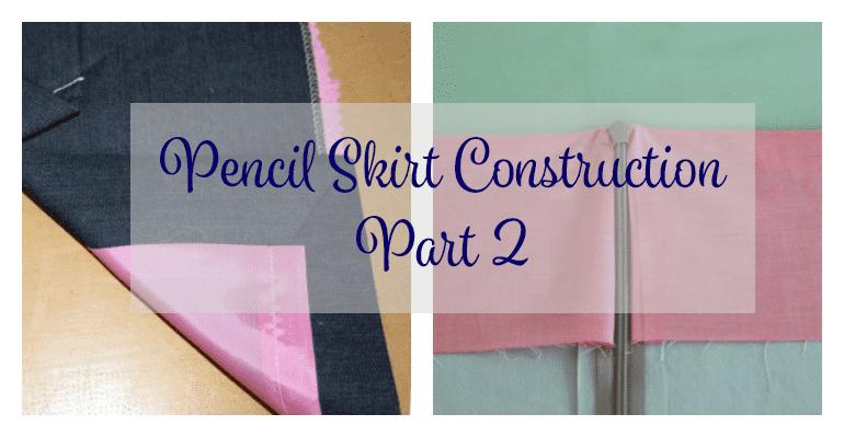 Pencil Skirt Construction Part 2